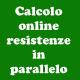Formule e calcolo online resistenze e condensatori in serie e in parallelo